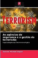 As agências de segurança e a gestão do terrorismo: Impacto Negativo do Terrorismo na Nigéria