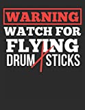 Warning Watch For Flying Drum Sticks: Blank Line Notebook (8.5 x 11 - 110 pages)
