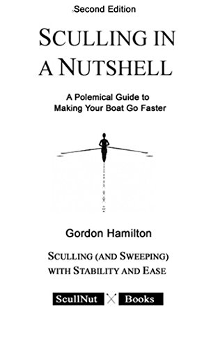 Sculling in a Nutshell: A Polemical Guide to Making Your Boat Go Faster (English Edition)