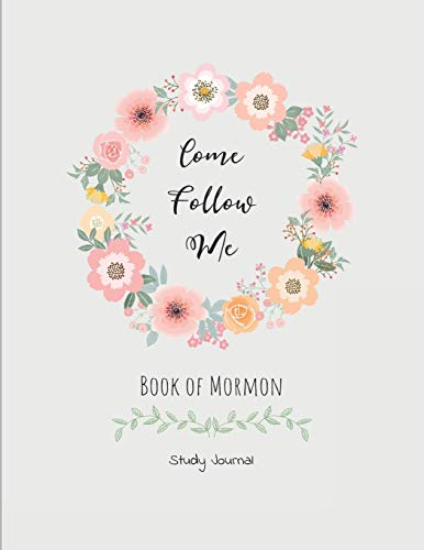 Come, Follow Me Book of Mormon Study Journal: Inspirational Study Journal For Teenagers, Tweens, Adults, Older Kids, Men or Women; 110 Pages Large Size 8.5 x11' Paper, Dot Grid Layout
