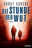 Die Stunde der Wut: Thriller  von Horst Eckert