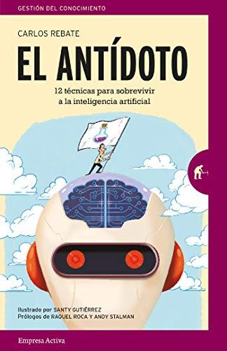 El antidoto: 12 técnicas infalibles para sobrevivir en un futuro de inteligencia artificial y robots (Gestión del conocimiento)