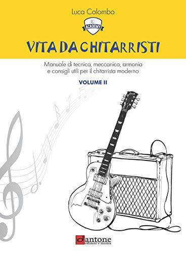 Vita da chitarristi. Manuale di tecnica, meccanica, armonia e consigli utili per il chitarrista moderno. Lezioni 16-30 (Vol. 2)