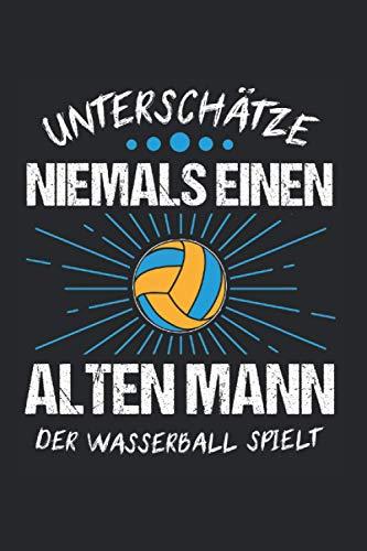 Unterschätze Niemals Einen Alten Mann Der Wasserball Spielt: Wasserball & Wasserballer Notizbuch 6\'x9\' Wasserballtor Geschenk für Torwart & Wassersport