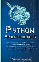 PythonProgrammier ung: Der ultimative Anfaengerleitfaden fuer die Grundlagen der Sprache Python, ein Crash-Kurs mit Schritt-fuer-Schritt-Uebungen, Tipps und Tricks, um das Programmieren in kurzer Zeit zu lernen