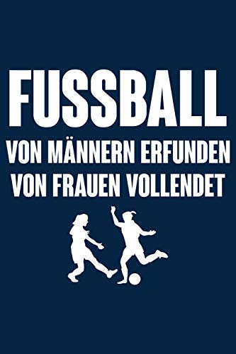 Von Frauen vollendet: Notizbuch für Fußball Fußballer-in Fußballspieler-in Fußball-Fan Frau