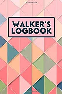 Walker's Logbook: Portable walking Logbook To Write In Daily, Trail Record Book to Keep Track Of Your Walks, Hiker's Journ...