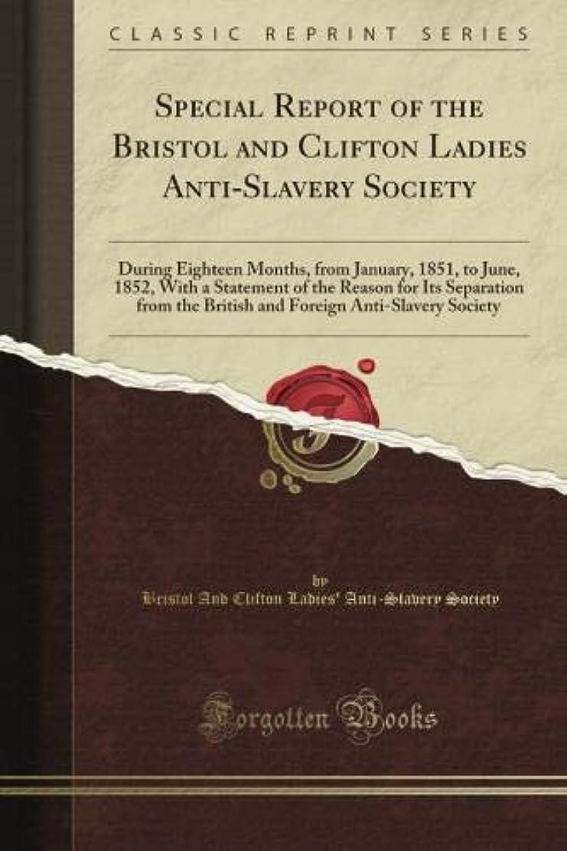 ベルバトルどんよりしたSpecial Report of the Bristol and Clifton Ladies Anti-Slavery Society: During Eighteen Months, from January, 1851, to June, 1852, With a Statement of the Reason for Its Separation from the British and Foreign Anti-Slavery Society (Classic Reprint)