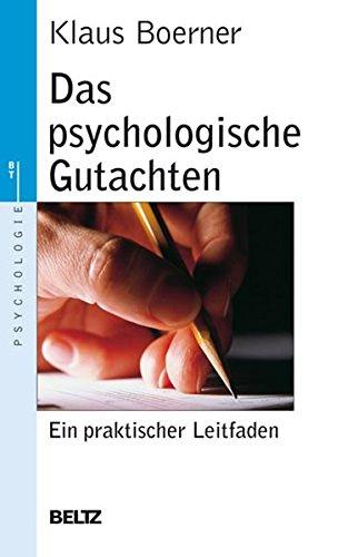 Das psychologische Gutachten: Ein praktischer Leitfaden (Beltz Taschenbuch)