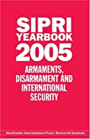 Sipri Yearbook 2005: Armaments, Disarmament, And International Security