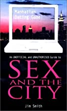 Manhattan Dating Game: An Unofficial and Unauthorized Guide to Sex and the City
