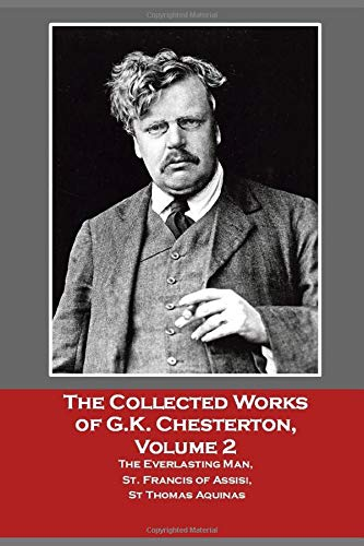 The Collected Works of G.K. Chesterton, Volume 2 : The Everlasting Man, St. Francis of Assisi, St Thomas Aquinas