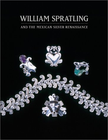 William Spratling and the Mexican Silver Renaissance: Maestros de Plata
