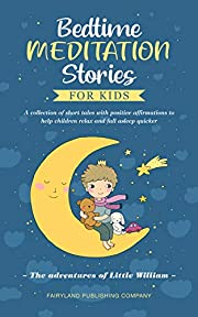 Bedtime Meditation Stories for Kids: A Collection of Short Tales with Positive Affirmations to Help Children Relax and Fall Asleep Quicker | The Adventures of Little William