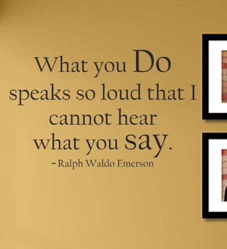 What You do Speaks so Loud That I Cannot Hear What You say. Ralph Waldo Emerson Vinyl Wall Decals Quotes Sayings Words Art Decor Lettering Vinyl Wall Art Inspirational Uplifting