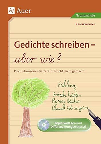 Gedichte schreiben - aber wie?: Produktionsorientierter Unterricht leicht gemacht (2. bis 4. Klasse)
