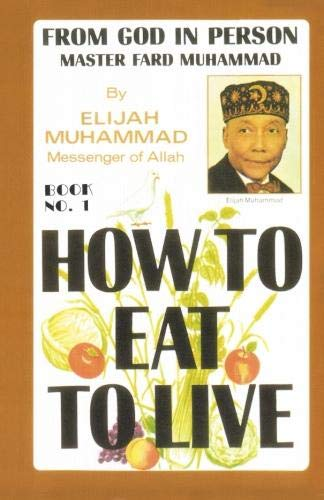 HOW TO EAT TO LIVE - BOOK ONE: From God In Person, Master Fard Muhammad