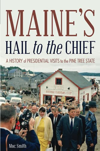 Maine's Hail to the Chief: A History of Presidential Visits to the Pine Tree State