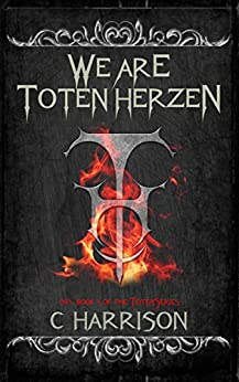 We Are Toten Herzen (TotenUniverse Book 1) by [Chris Harrison]