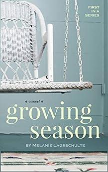 Growing Season: a novel (Book 1) by [Melanie Lageschulte]