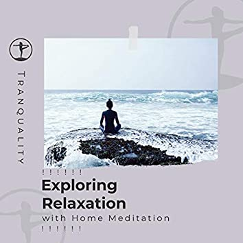 ! ! ! ! ! !  Exploring Relaxation with Home Meditation  ! ! ! ! ! !