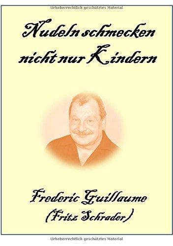 Kochrezepte von Fritz Schrader / Nudeln: Nudeln schmecken nicht nur Kids