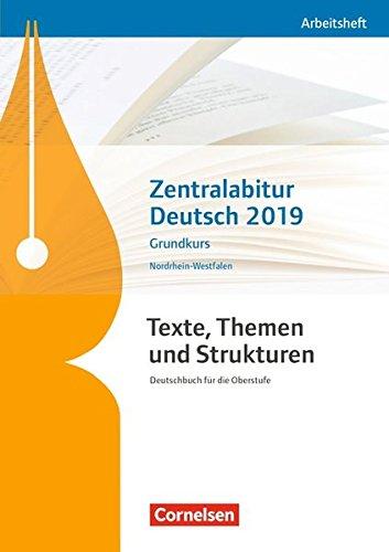 Texte, Themen und Strukturen - Nordrhein-Westfalen: Zentralabitur Deutsch 2019: Arbeitsheft - Grundkurs