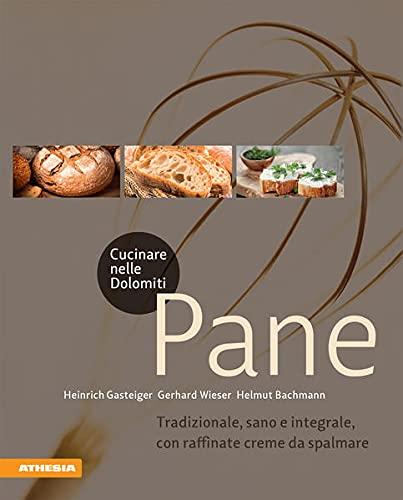 Cucinare nelle Dolomiti. Pane. Tradizionale, sano e integrale, con raffinate creme da spalmare