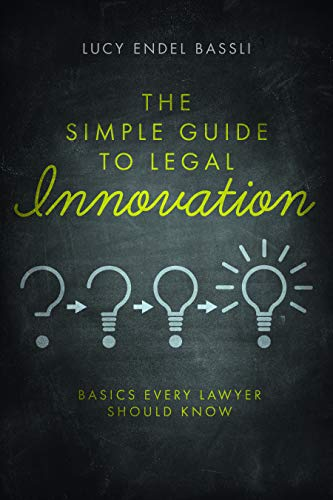 Compare Textbook Prices for The Simple Guide to Legal Innovation: Basics Every Lawyer Should Know  ISBN 9781641055871 by Endel Bassli, Lucy