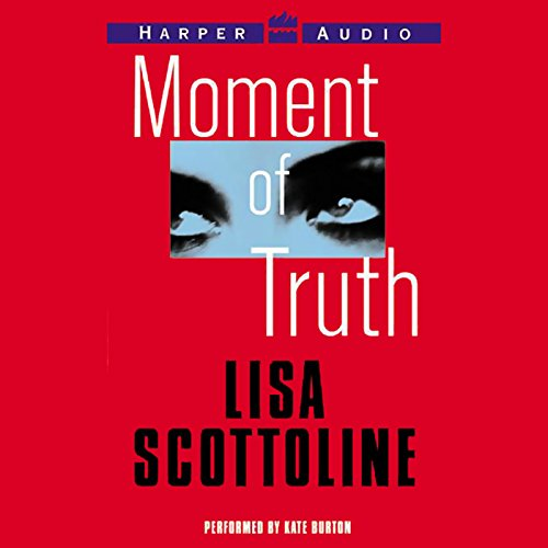 Moment of Truth     Rosato & Associates, Book 5              By:                                                                                                                                 Lisa Scottoline                               Narrated by:                                                                                                                                 Kate Burton                      Length: 11 hrs and 18 mins     Not rated yet     Overall 0.0