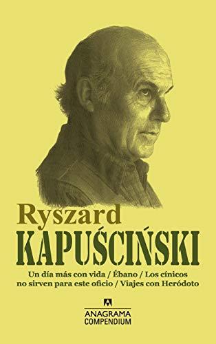 Ryszard Kapuscinski: Un día más con vida / Ébano / Los cínicos no sirven para este oficio / Viajes con...