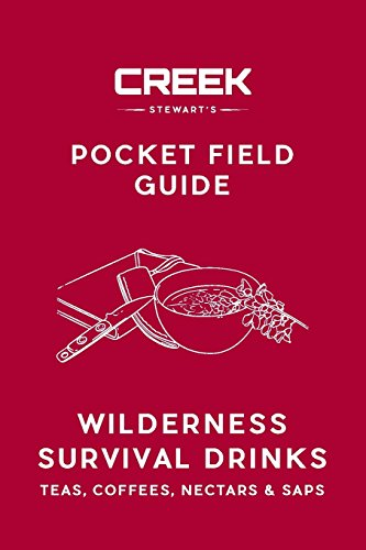 Pocket Field Guide: Wilderness Survival Drinks, Teas, Coees, Nectars & Saps
