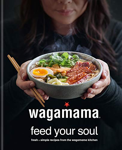 wagamama Feed Your Soul: Fresh + simple recipes from the wagamama kitchen: 100 Japanese-inspired Bowls of Goodness