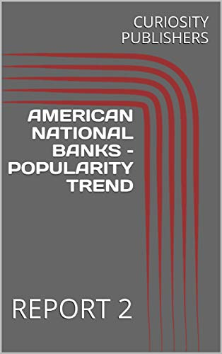 AMERICAN NATIONAL BANKS – POPULARITY TREND: REPORT 2