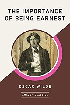 The Importance of Being Earnest (AmazonClassics Edition) by [Oscar Wilde]