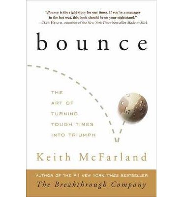 By Keith McFarland ( Author ) [ Bounce: The Art of Turning Tough Times Into Triumph By Sep-2009 Hardcover
