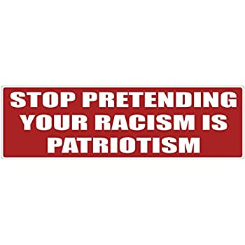 Bumper Planet - Bumper Sticker - Stop Pretending Your Racism is Patriotism - 3 x 10 inch - Vinyl Decal Professionally Made in USA