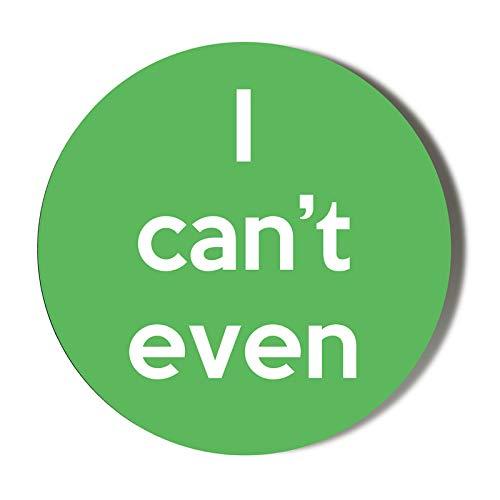 I Can't Even - Green Background- Apribottiglie magnetico da 58 mm