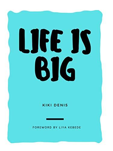 Life is Big by [Kiki Denis, Liya Kebede]