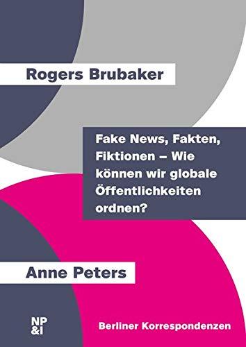 Fake News, Fakten, Fiktionen – Wie können wir globale Öffentlichkeiten ordnen? (Berliner Korrespondenzen)