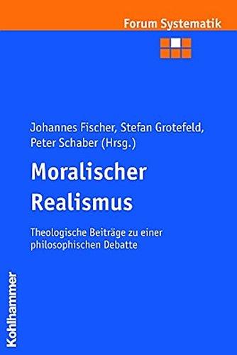 Moralischer Realismus: Theologische Beiträge zu einer philosophischen Debatte (Forum Systematik / Beiträge zur Dogmatik, Ethik und ökumenischen Theologie, Band 21)