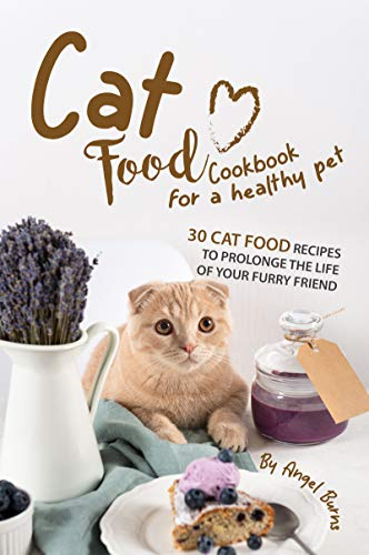 Cat Food Cookbook for A Healthy Pet: 30 Cat Food Recipes to Prolonge The Life of Your Furry Friend (English Edition)