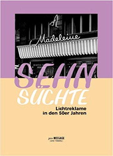 Sehnsüchte: Lichtreklame und Schaufenster in den 50er Jahren: Fotografien aus dem Studio Bergerhausen