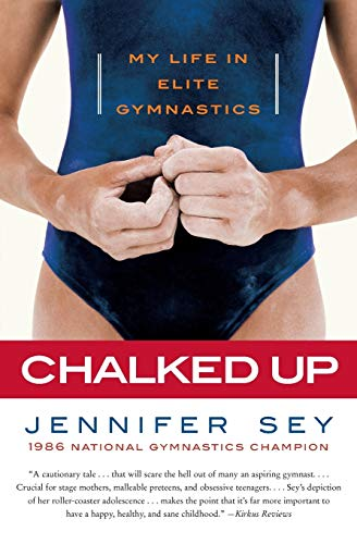 Compare Textbook Prices for Chalked Up: My Life in Elite Gymnastics Reprint Edition ISBN 9780061351471 by Sey, Jennifer