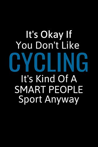 It's Okay If You Don't Like Cycling: Cycling Gifts For Women, Men & Kids, Inspirational Blank Small Lined Sport Journals To Write In