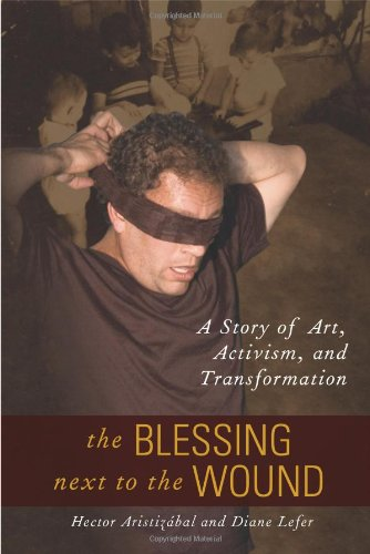 Book: The Blessing Next to the Wound - A Story of Art, Activism, and Transformation by Diane Lefer, Hector Aristizabal