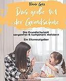 Das große 1x1 der Grundschule: Die Grundschulzeit sorgenfrei & kompetent meistern. Ein Elternratgeber