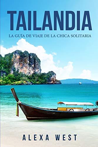 Tailandia: La Guía de Viaje de la Chica Solitaria: (en Español / Thailand Travel Book Spanish version)
