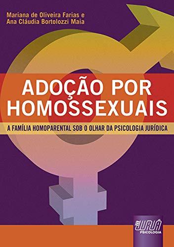 Adoção por Homossexuais - A Família Homoparental sob o Olhar da Psicologia Jurídica