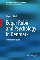 Edgar Rubin and Psychology in Denmark: Figure and Ground (History and Philosophy of Psychology)
